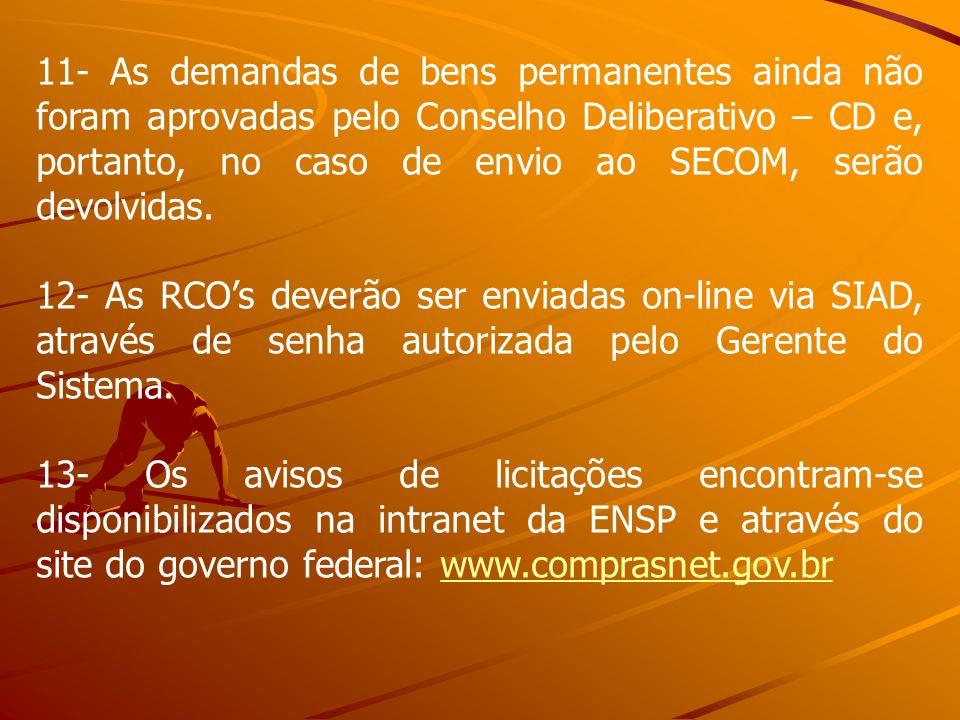 11- As demandas de bens permanentes ainda não foram aprovadas pelo Conselho Deliberativo – CD e, portanto, no caso de envio ao SECOM, serão devolvidas.