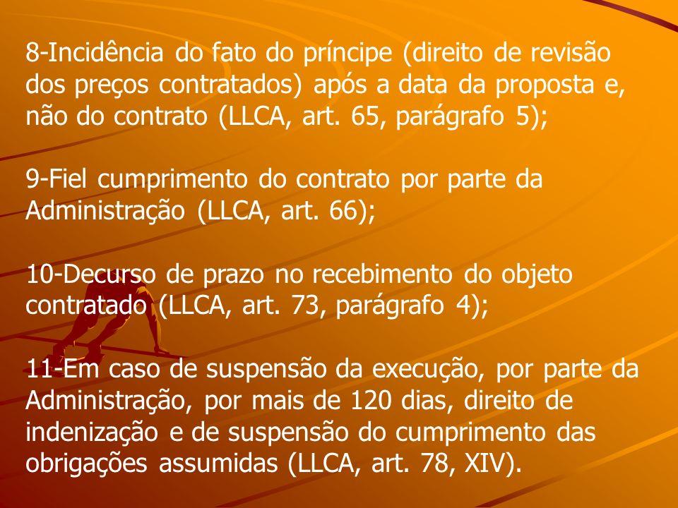 8-Incidência do fato do príncipe (direito de revisão dos preços contratados) após a data da proposta e, não do contrato (LLCA, art. 65, parágrafo 5);