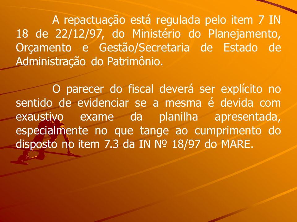 A repactuação está regulada pelo item 7 IN 18 de 22/12/97, do Ministério do Planejamento, Orçamento e Gestão/Secretaria de Estado de Administração do Patrimônio.