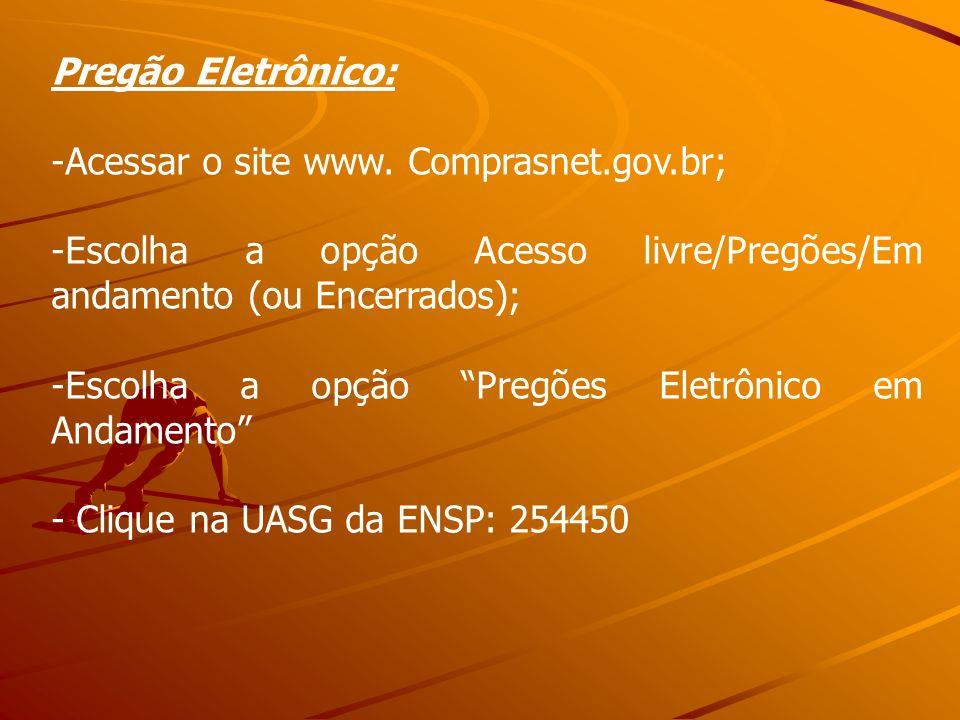 Pregão Eletrônico:Acessar o site www. Comprasnet.gov.br; Escolha a opção Acesso livre/Pregões/Em andamento (ou Encerrados);