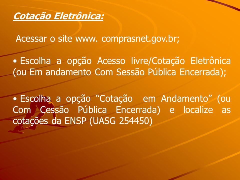 Cotação Eletrônica: Acessar o site www. comprasnet.gov.br;