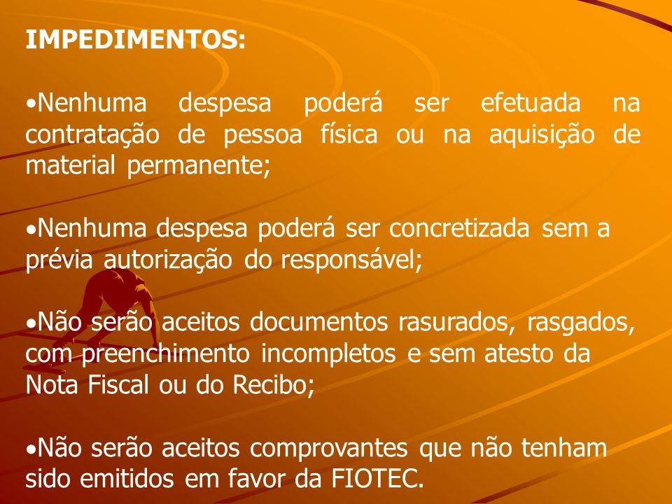 IMPEDIMENTOS: Nenhuma despesa poderá ser efetuada na contratação de pessoa física ou na aquisição de material permanente;