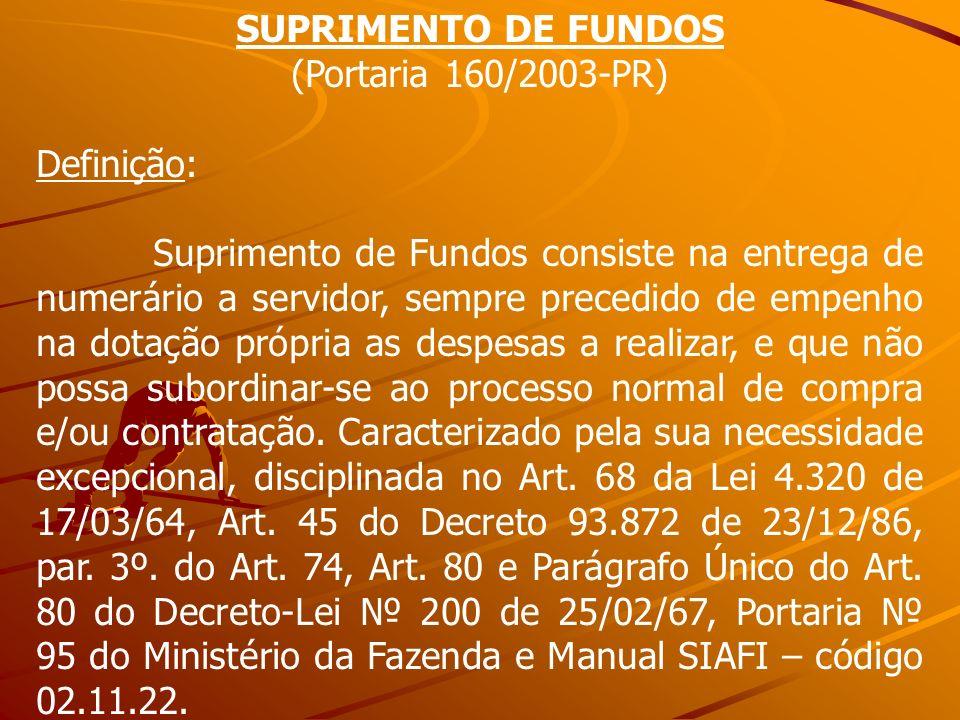 SUPRIMENTO DE FUNDOS(Portaria 160/2003-PR) Definição: