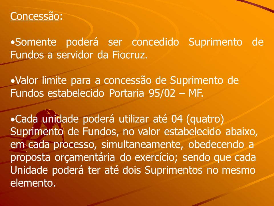 Concessão:Somente poderá ser concedido Suprimento de Fundos a servidor da Fiocruz.