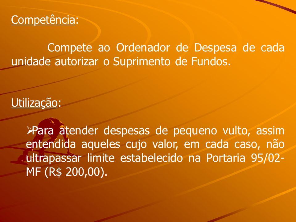 Competência:Compete ao Ordenador de Despesa de cada unidade autorizar o Suprimento de Fundos. Utilização: