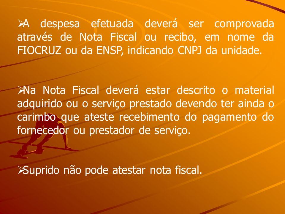 A despesa efetuada deverá ser comprovada através de Nota Fiscal ou recibo, em nome da FIOCRUZ ou da ENSP, indicando CNPJ da unidade.