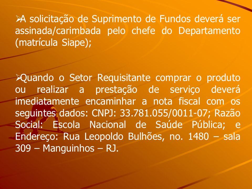 A solicitação de Suprimento de Fundos deverá ser assinada/carimbada pelo chefe do Departamento (matrícula Siape);