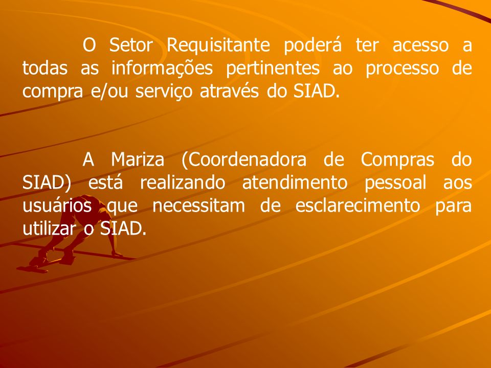 O Setor Requisitante poderá ter acesso a todas as informações pertinentes ao processo de compra e/ou serviço através do SIAD.