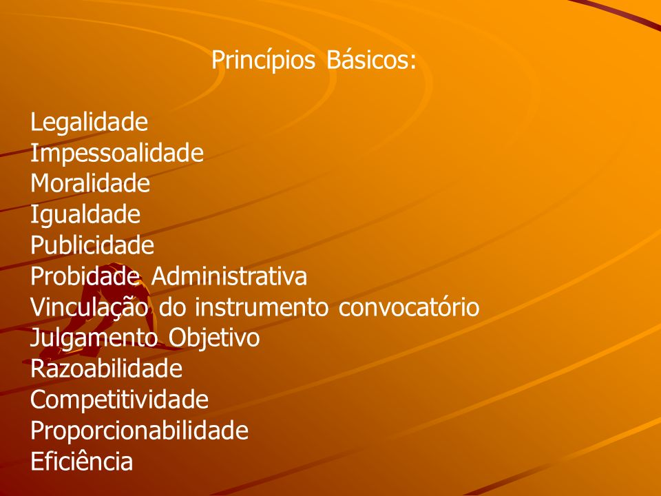 Princípios Básicos: Legalidade. Impessoalidade. Moralidade. Igualdade. Publicidade. Probidade Administrativa.