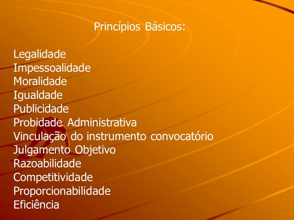 Princípios Básicos:Legalidade. Impessoalidade. Moralidade. Igualdade. Publicidade. Probidade Administrativa.