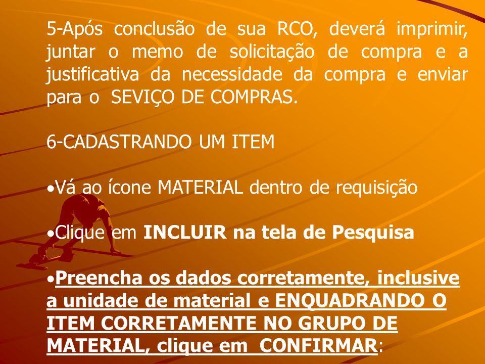 -Após conclusão de sua RCO, deverá imprimir, juntar o memo de solicitação de compra e a justificativa da necessidade da compra e enviar para o SEVIÇO DE COMPRAS.