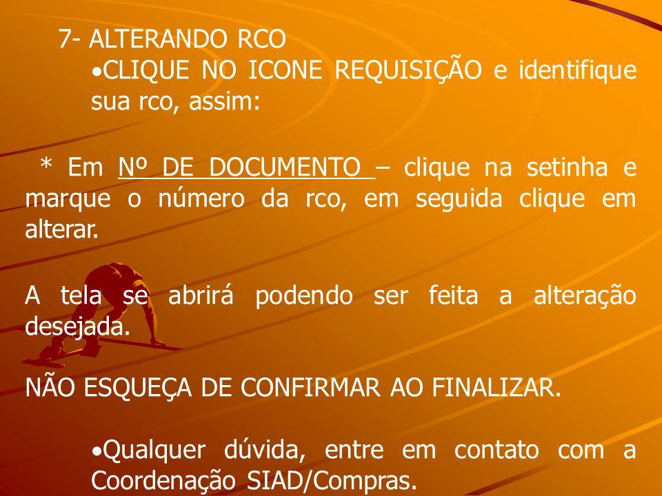 7- ALTERANDO RCO CLIQUE NO ICONE REQUISIÇÃO e identifique sua rco, assim: