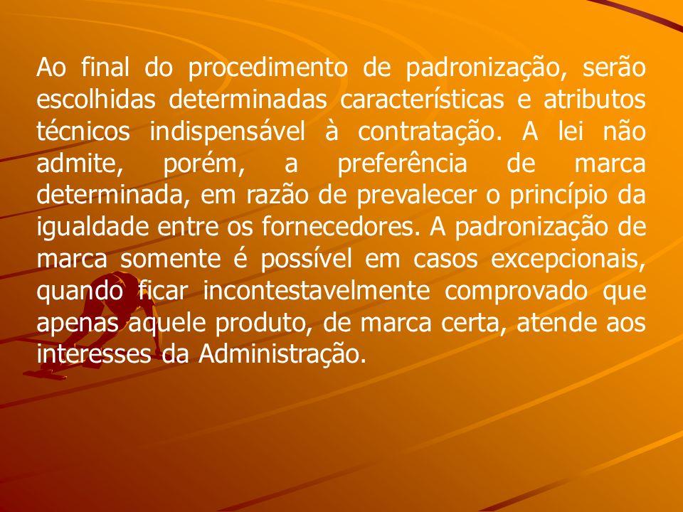 Ao final do procedimento de padronização, serão escolhidas determinadas características e atributos técnicos indispensável à contratação.