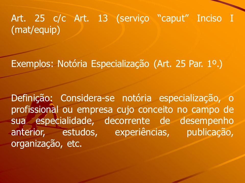 Art. 25 c/c Art. 13 (serviço caput Inciso I (mat/equip)