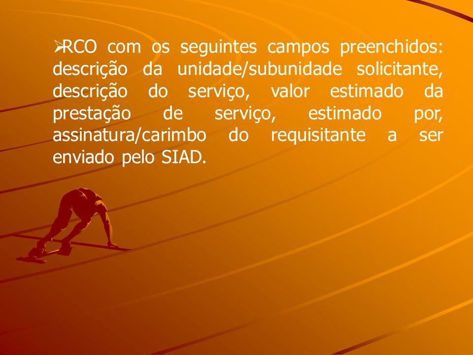 RCO com os seguintes campos preenchidos: descrição da unidade/subunidade solicitante, descrição do serviço, valor estimado da prestação de serviço, estimado por, assinatura/carimbo do requisitante a ser enviado pelo SIAD.