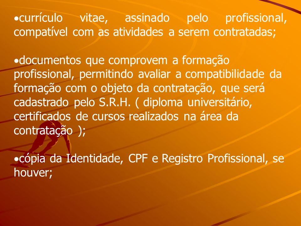 currículo vitae, assinado pelo profissional, compatível com as atividades a serem contratadas;