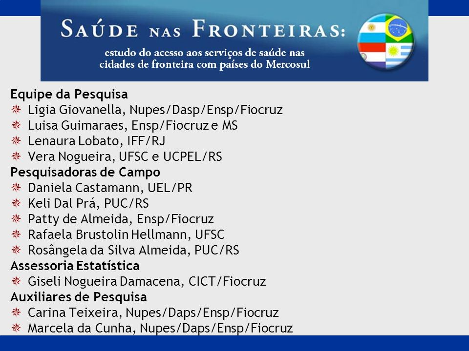 Equipe da PesquisaLigia Giovanella, Nupes/Dasp/Ensp/Fiocruz. Luisa Guimaraes, Ensp/Fiocruz e MS. Lenaura Lobato, IFF/RJ.