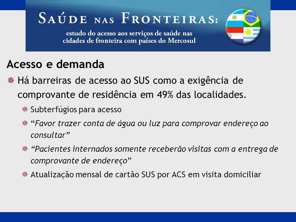 Acesso e demanda Há barreiras de acesso ao SUS como a exigência de comprovante de residência em 49% das localidades.