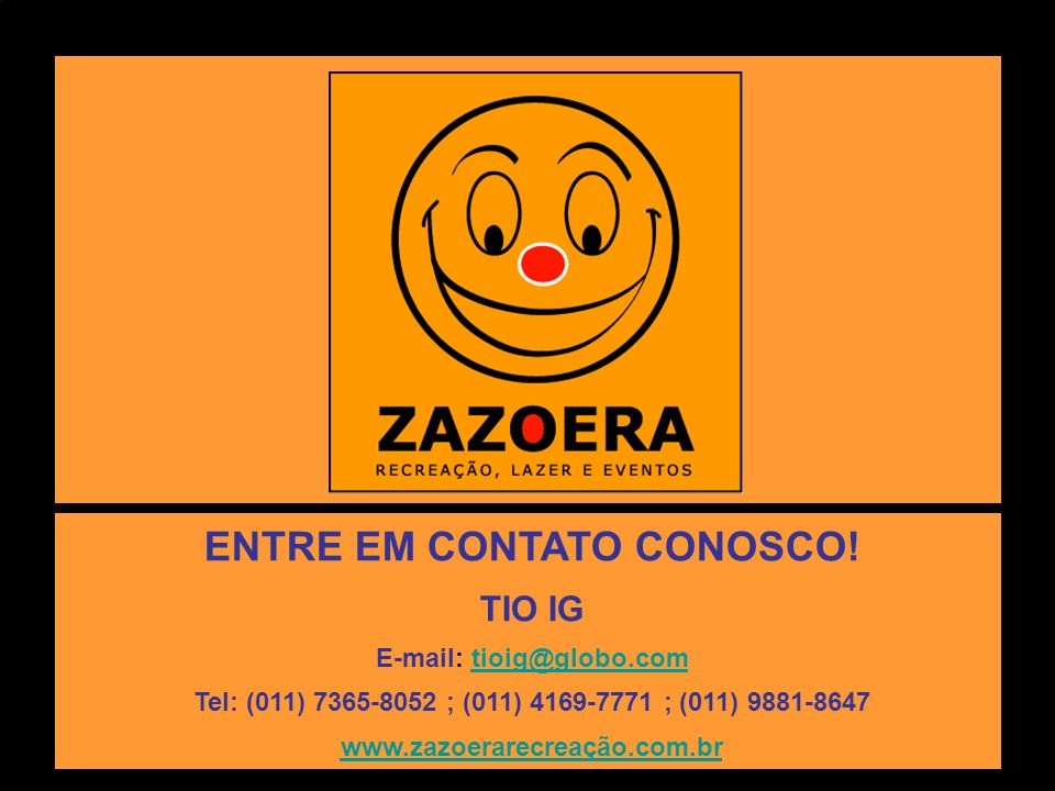 ENTRE EM CONTATO CONOSCO! E-mail: tioig@globo.com