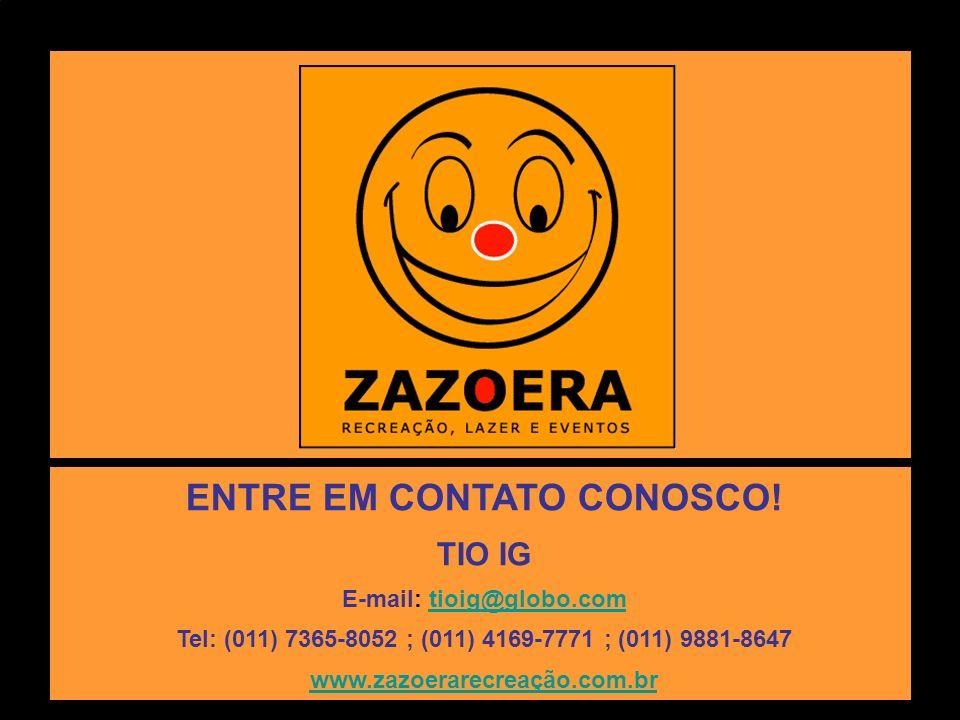 ENTRE EM CONTATO CONOSCO! E-mail: tioig@globo.com