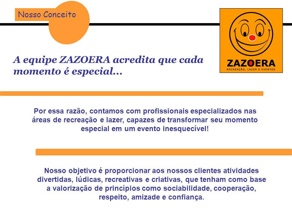 A equipe ZAZOERA acredita que cada momento é especial...