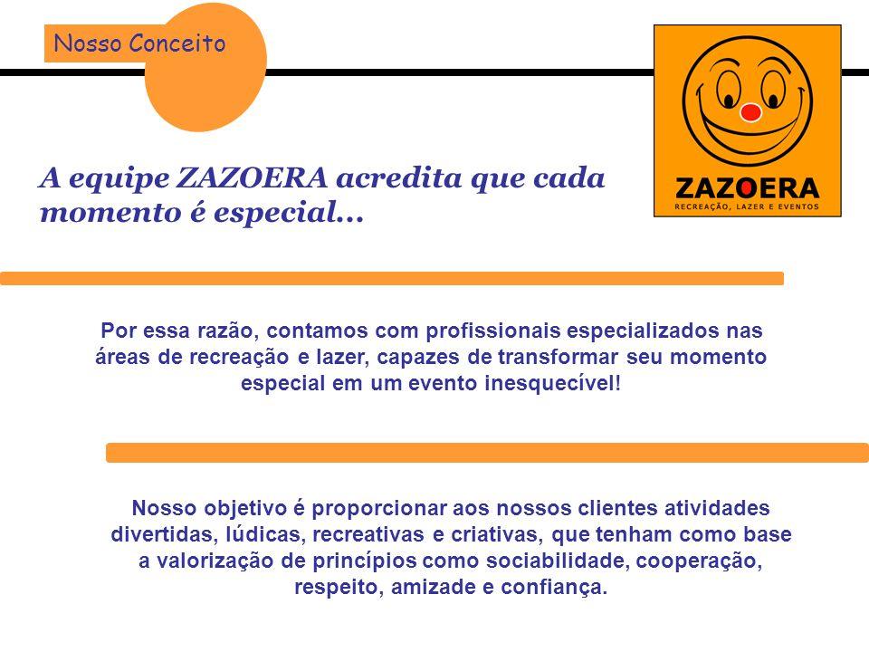 A equipe ZAZOERA acredita que cada momento é especial...