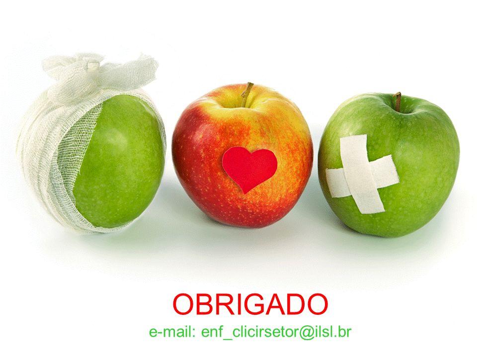 OBRIGADO e-mail: enf_clicirsetor@ilsl.br
