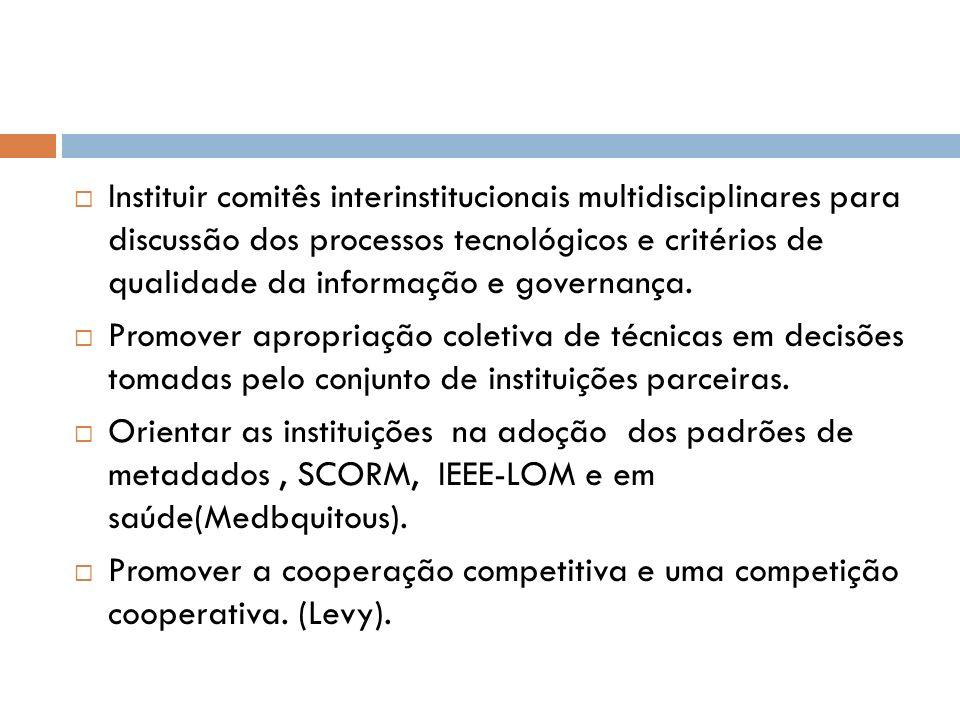 Instituir comitês interinstitucionais multidisciplinares para discussão dos processos tecnológicos e critérios de qualidade da informação e governança.