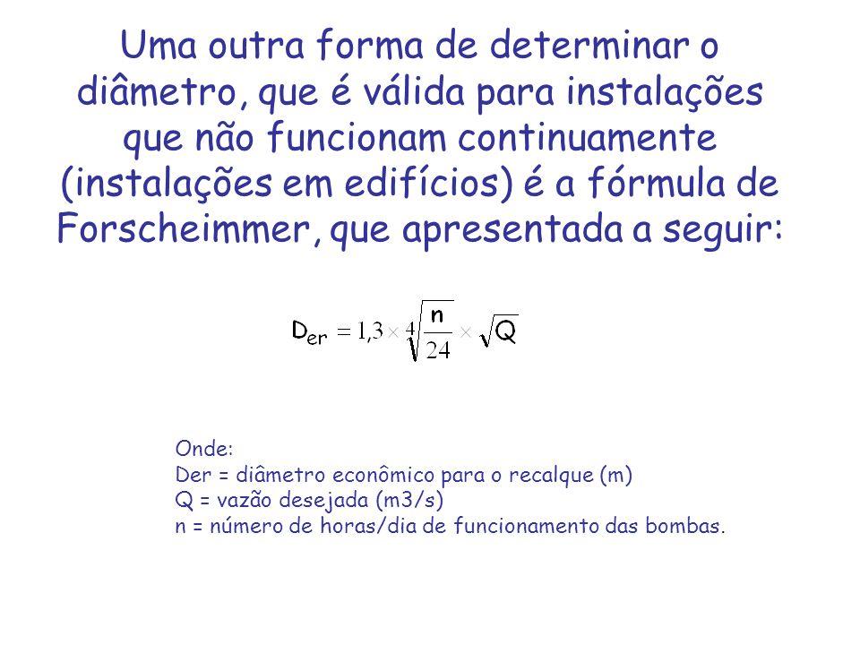 Uma outra forma de determinar o diâmetro, que é válida para instalações que não funcionam continuamente (instalações em edifícios) é a fórmula de Forscheimmer, que apresentada a seguir: