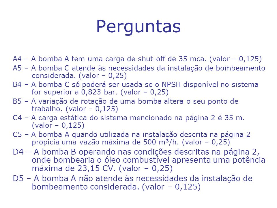 Perguntas A4 – A bomba A tem uma carga de shut-off de 35 mca. (valor – 0,125)
