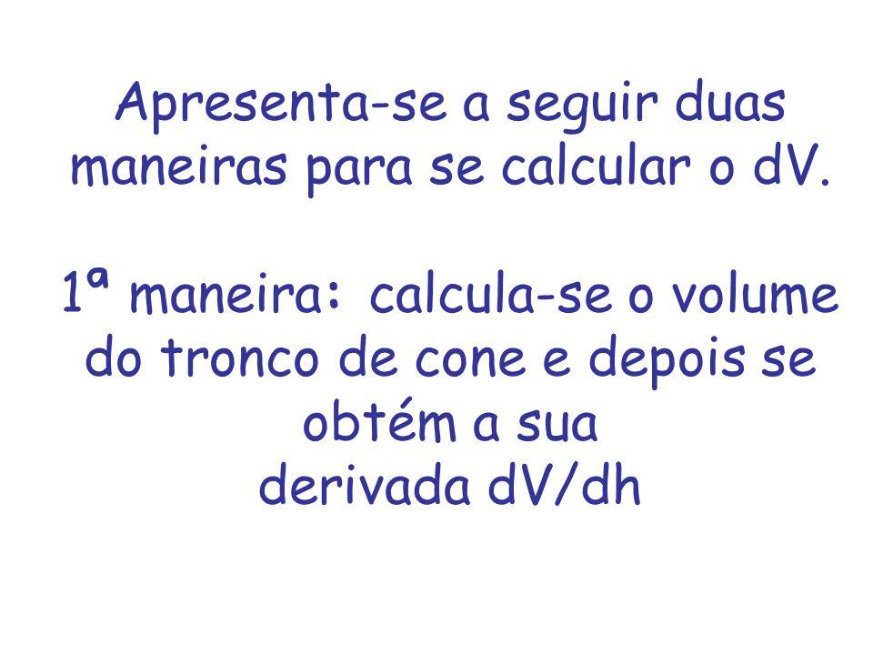 Apresenta-se a seguir duas maneiras para se calcular o dV
