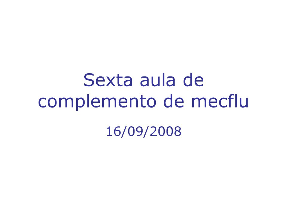 Sexta aula de complemento de mecflu