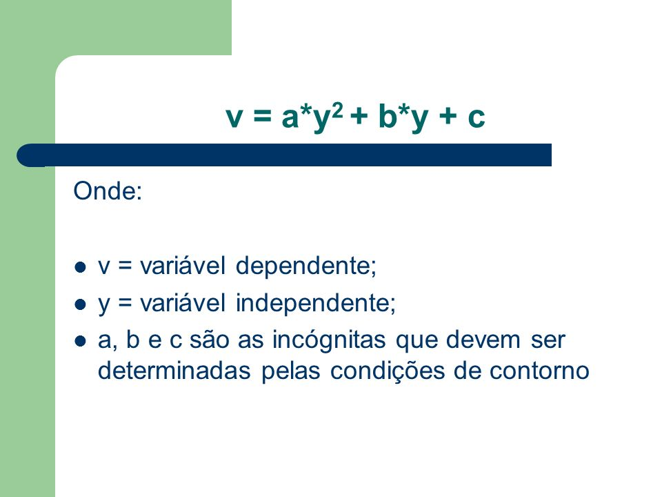 v = a*y2 + b*y + c Onde: v = variável dependente;