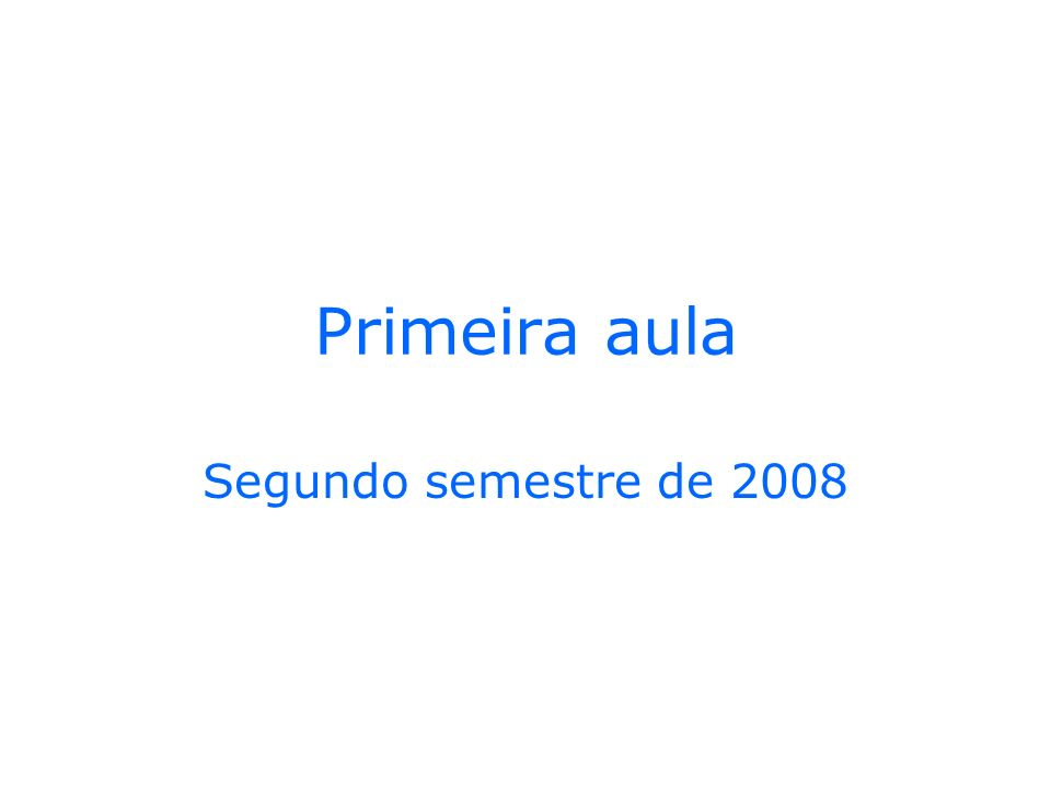 Primeira aula Segundo semestre de 2008