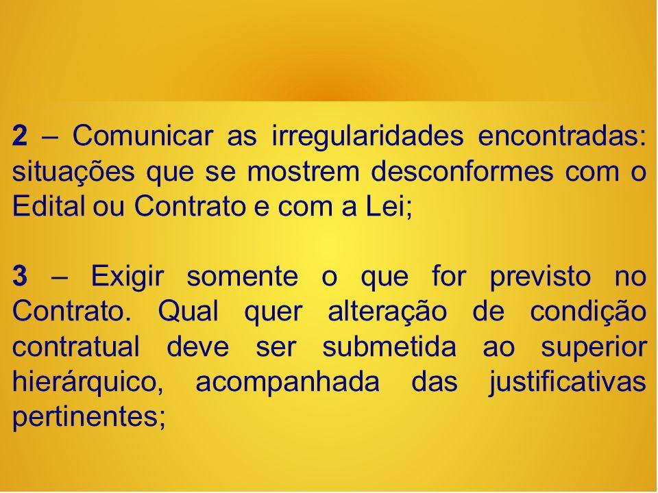 2 – Comunicar as irregularidades encontradas: situações que se mostrem desconformes com o Edital ou Contrato e com a Lei;