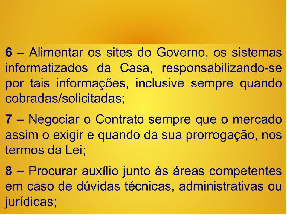 6 – Alimentar os sites do Governo, os sistemas informatizados da Casa, responsabilizando-se por tais informações, inclusive sempre quando cobradas/solicitadas;
