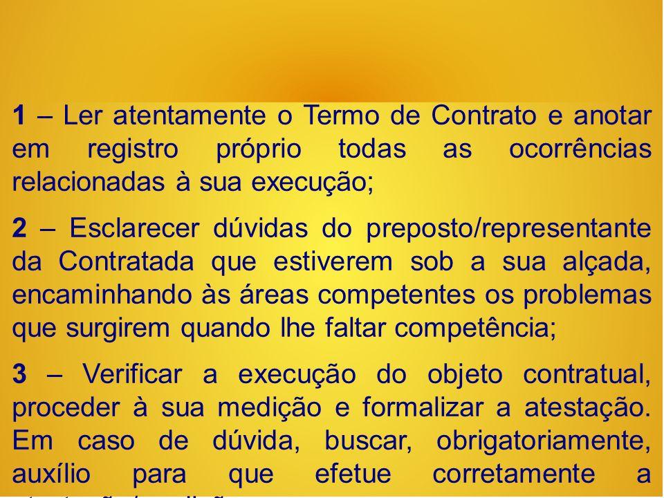 1 – Ler atentamente o Termo de Contrato e anotar em registro próprio todas as ocorrências relacionadas à sua execução;