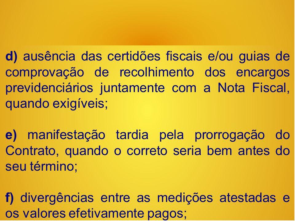 d) ausência das certidões fiscais e/ou guias de comprovação de recolhimento dos encargos previdenciários juntamente com a Nota Fiscal, quando exigíveis;
