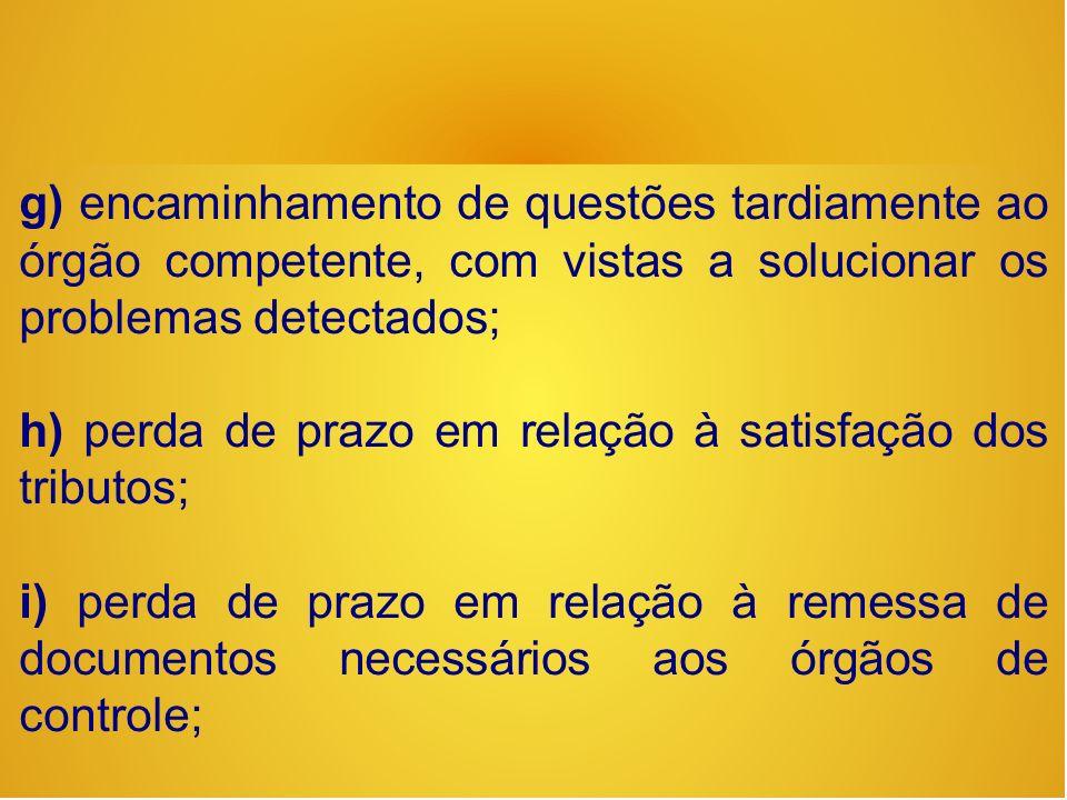 g) encaminhamento de questões tardiamente ao órgão competente, com vistas a solucionar os problemas detectados;