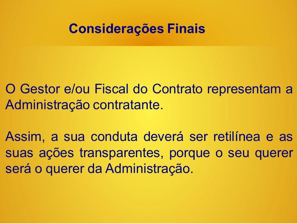 Considerações Finais O Gestor e/ou Fiscal do Contrato representam a Administração contratante.