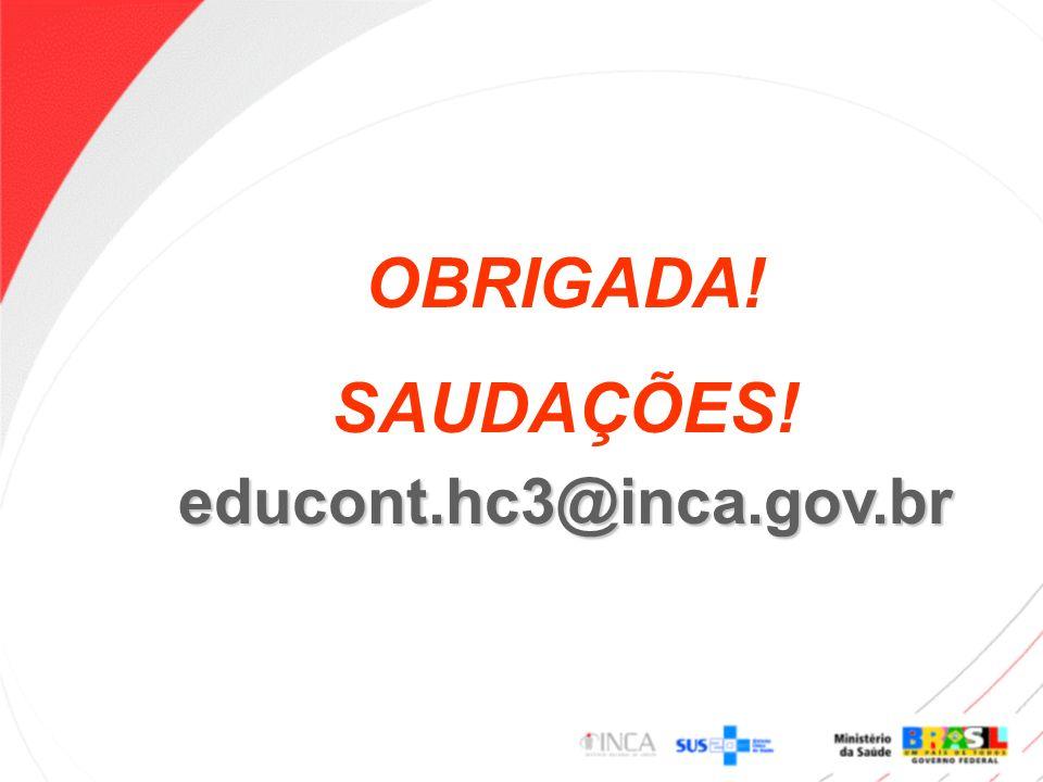 OBRIGADA! SAUDAÇÕES! educont.hc3@inca.gov.br