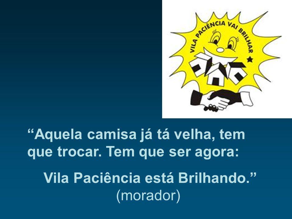 Vila Paciência está Brilhando. (morador)
