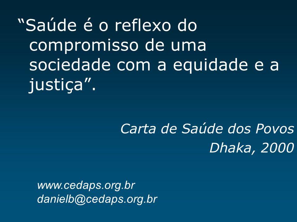 Saúde é o reflexo do compromisso de uma sociedade com a equidade e a justiça .