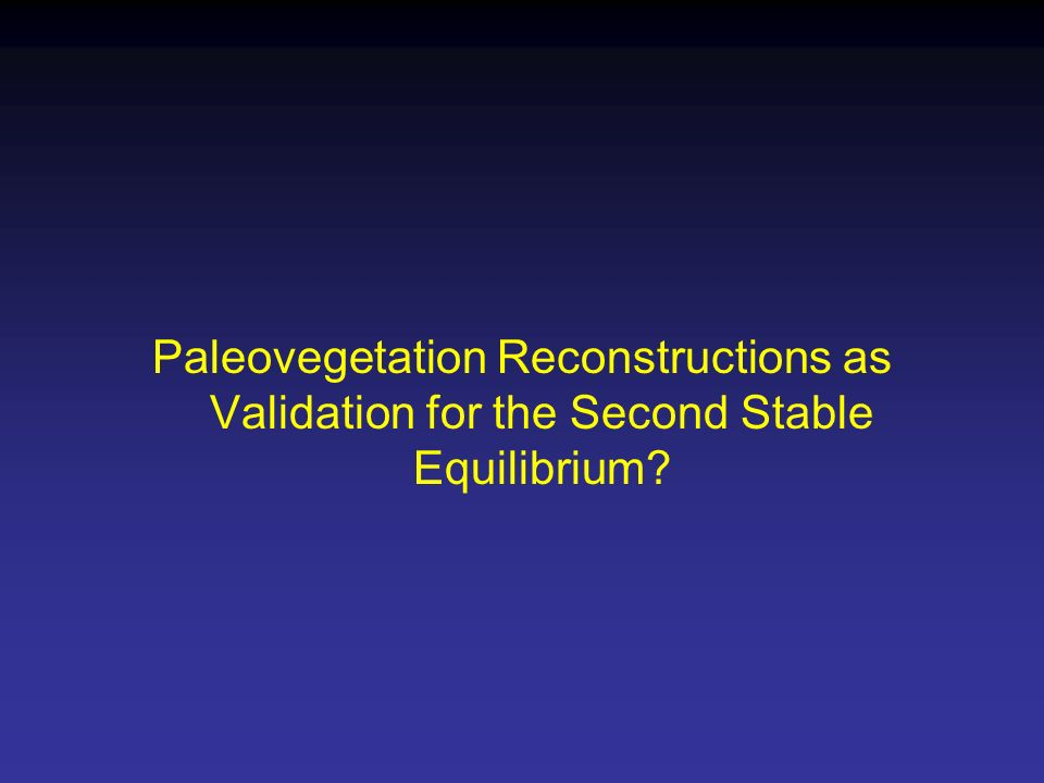 Paleovegetation Reconstructions as Validation for the Second Stable Equilibrium