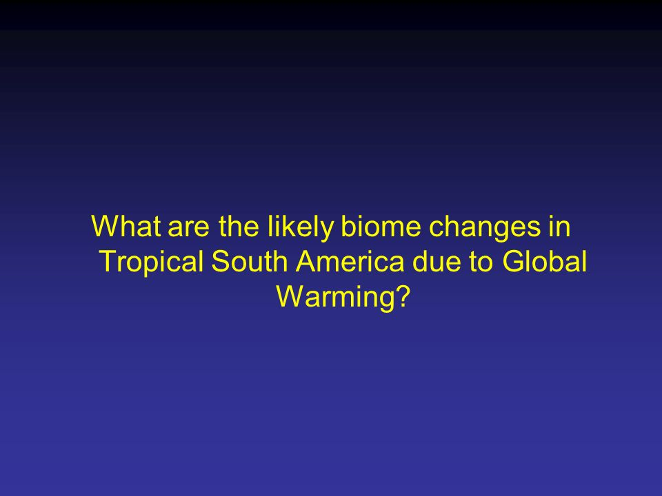 What are the likely biome changes in Tropical South America due to Global Warming