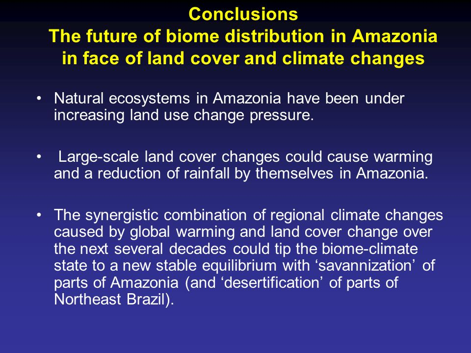 Conclusions The future of biome distribution in Amazonia in face of land cover and climate changes
