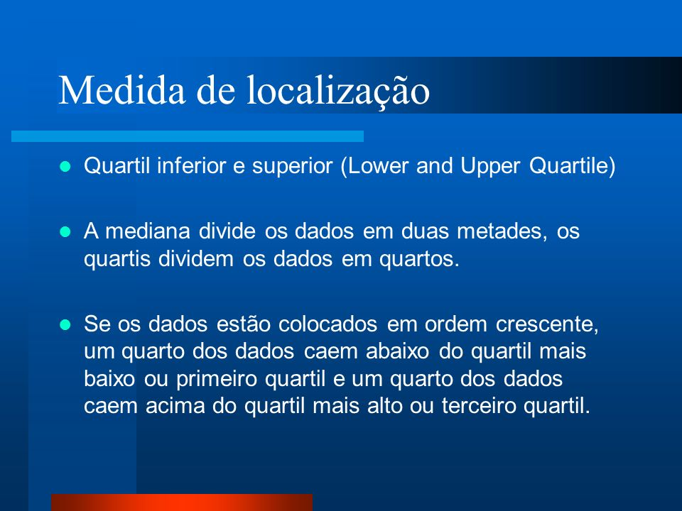 Medida de localização Quartil inferior e superior (Lower and Upper Quartile)