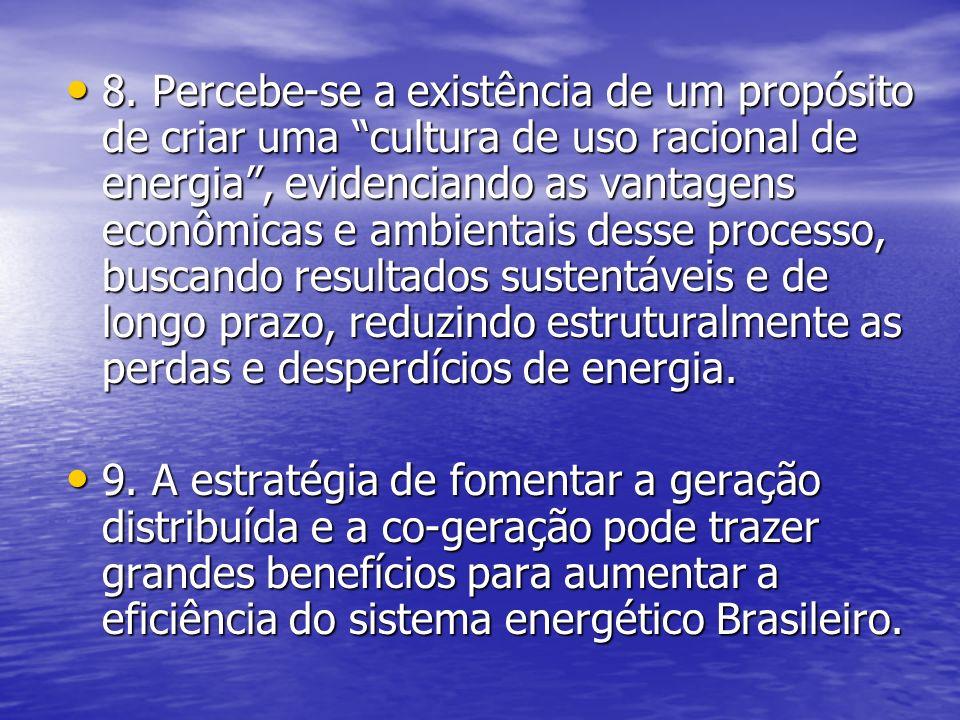 8. Percebe-se a existência de um propósito de criar uma cultura de uso racional de energia , evidenciando as vantagens econômicas e ambientais desse processo, buscando resultados sustentáveis e de longo prazo, reduzindo estruturalmente as perdas e desperdícios de energia.
