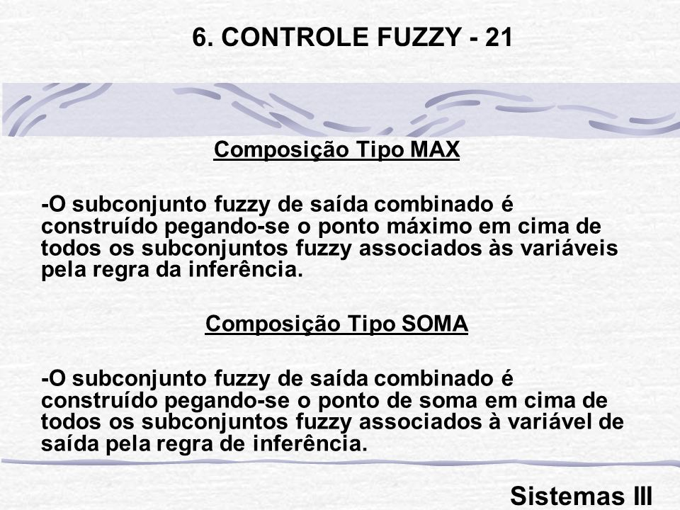 6. CONTROLE FUZZY - 21 Sistemas III Composição Tipo MAX