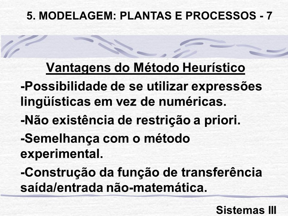 5. MODELAGEM: PLANTAS E PROCESSOS - 7 Vantagens do Método Heurístico